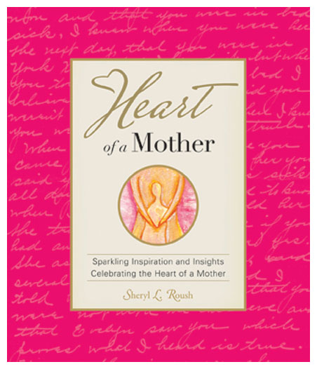 Heart of a Mother Book by Sheryl Roush